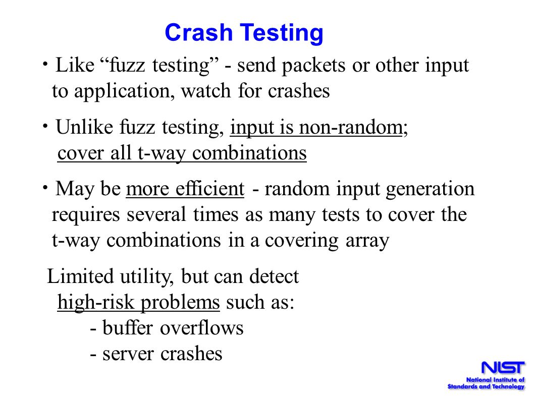 Crash Testing Like fuzz testing - send packets or other input to application, watch for crashes.