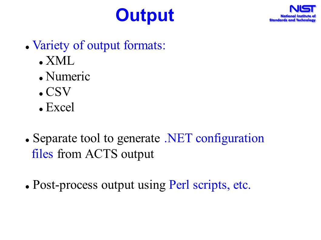 Output Variety of output formats: XML Numeric CSV Excel