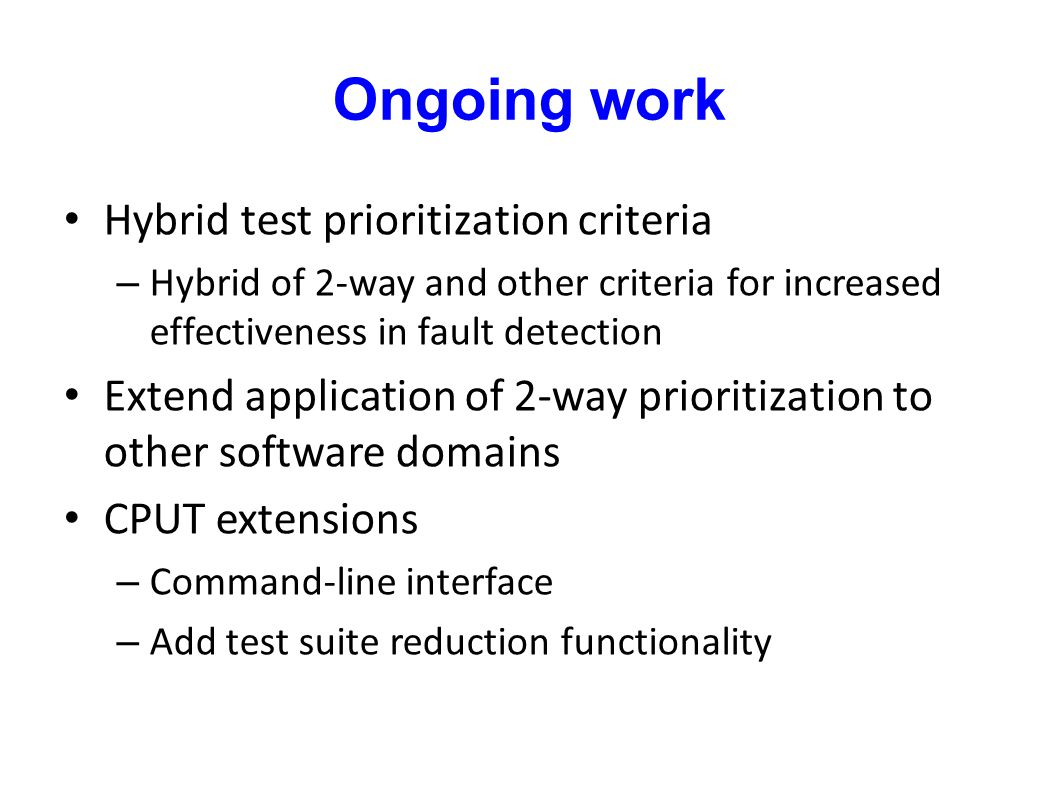 Ongoing work Hybrid test prioritization criteria