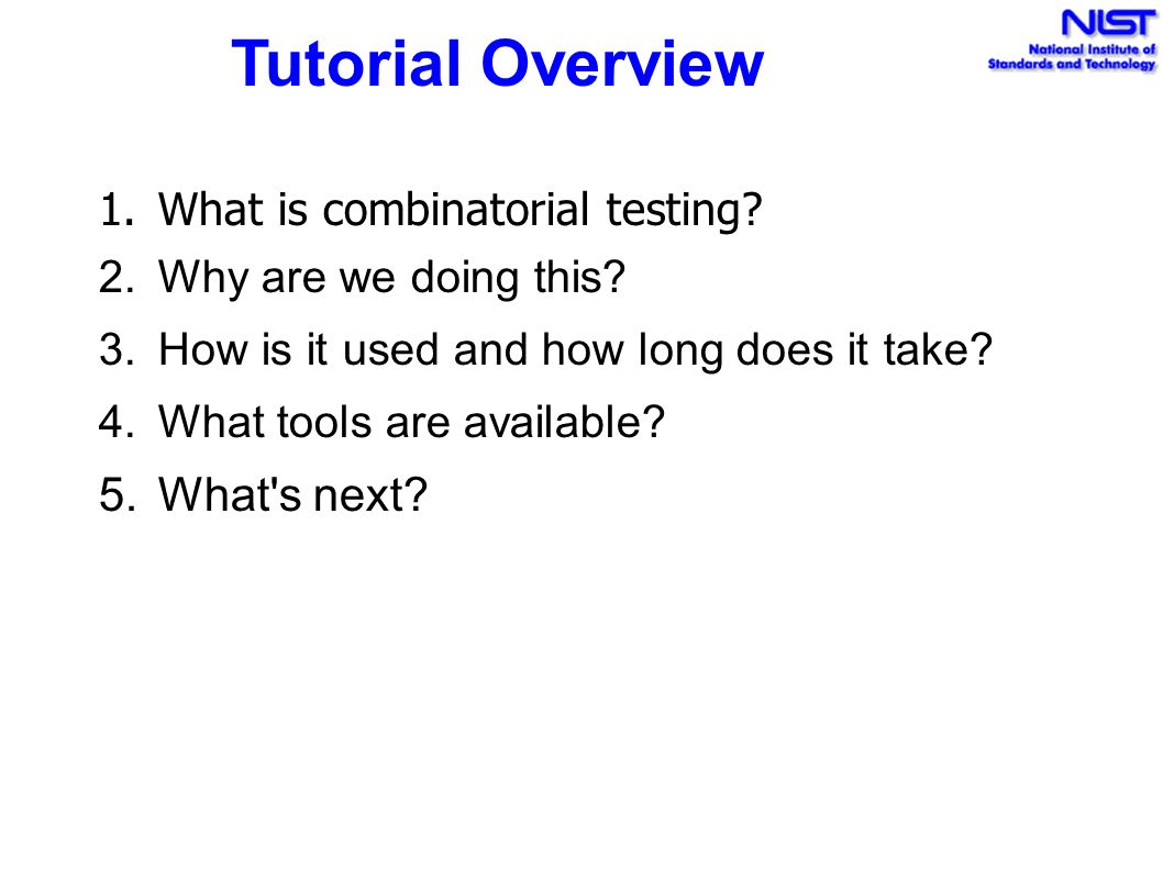 Tutorial Overview What s next What is combinatorial testing