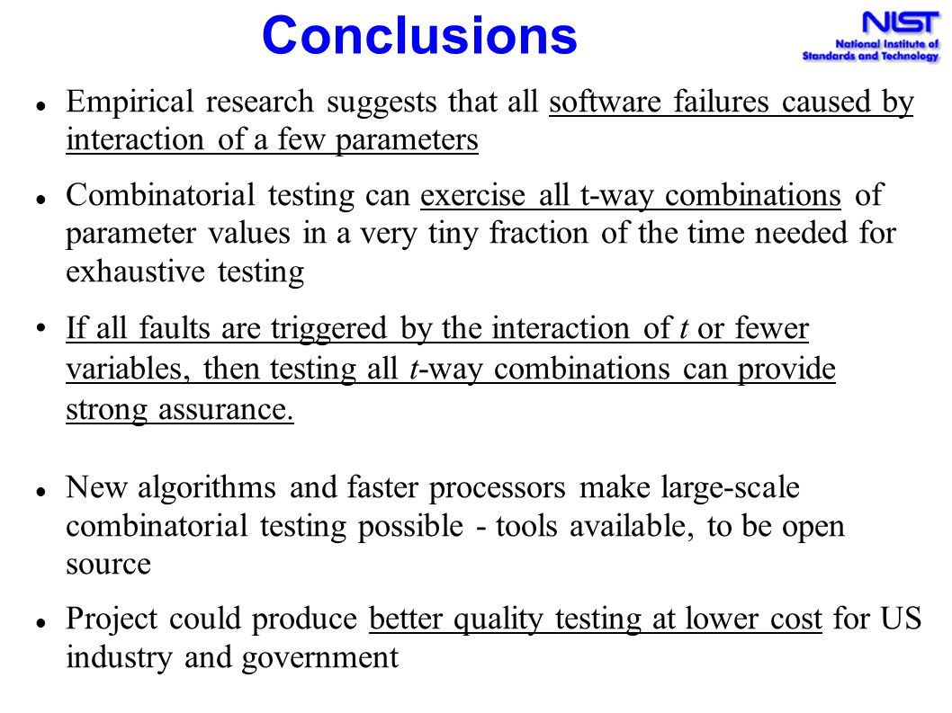 Conclusions Empirical research suggests that all software failures caused by interaction of a few parameters.