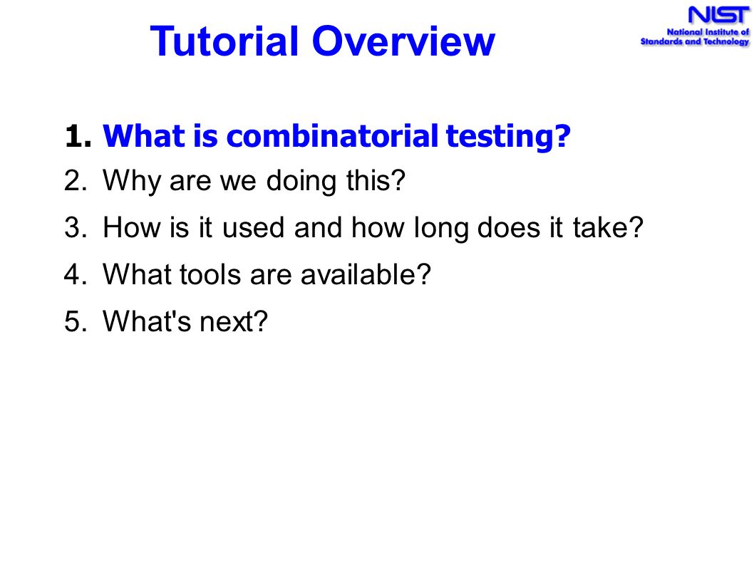 Tutorial Overview What is combinatorial testing