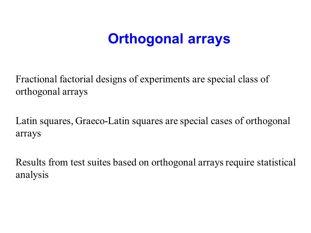 Orthogonal arrays Fractional factorial designs of experiments are special class of orthogonal arrays.