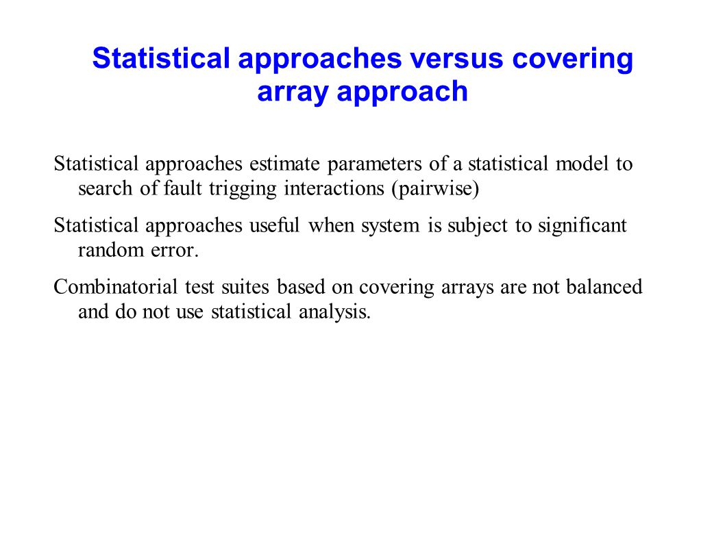 Statistical approaches versus covering array approach