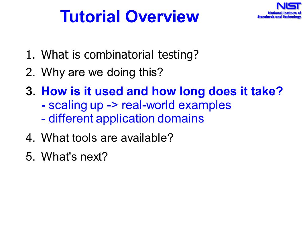 Tutorial Overview What is combinatorial testing Why are we doing this