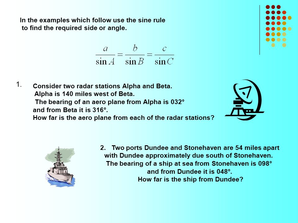1. In the examples which follow use the sine rule