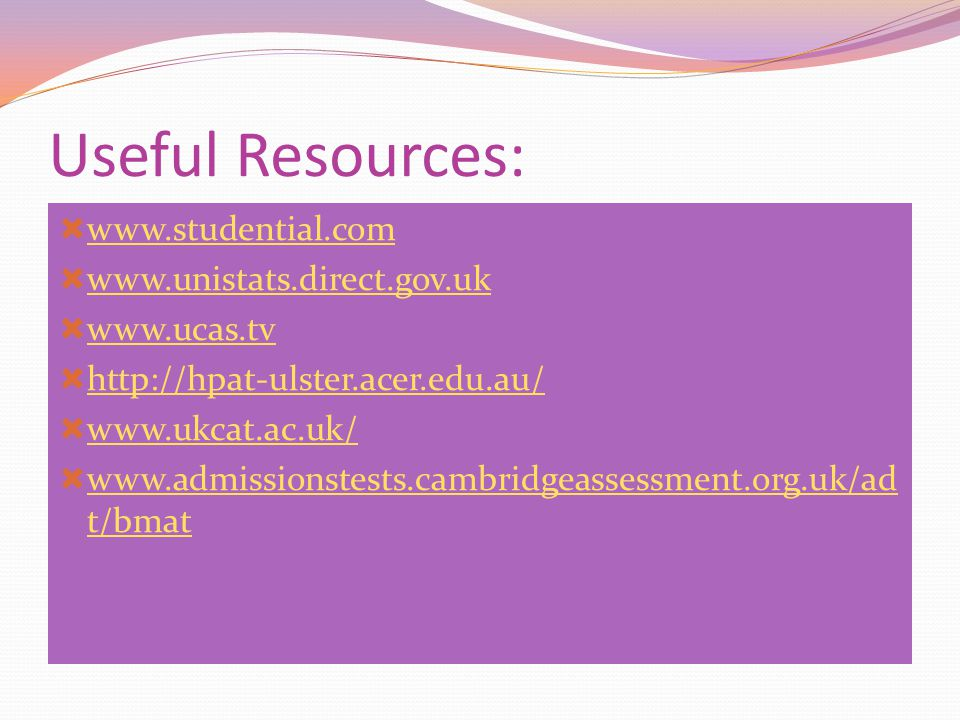 Useful Resources: www.studential.com www.unistats.direct.gov.uk