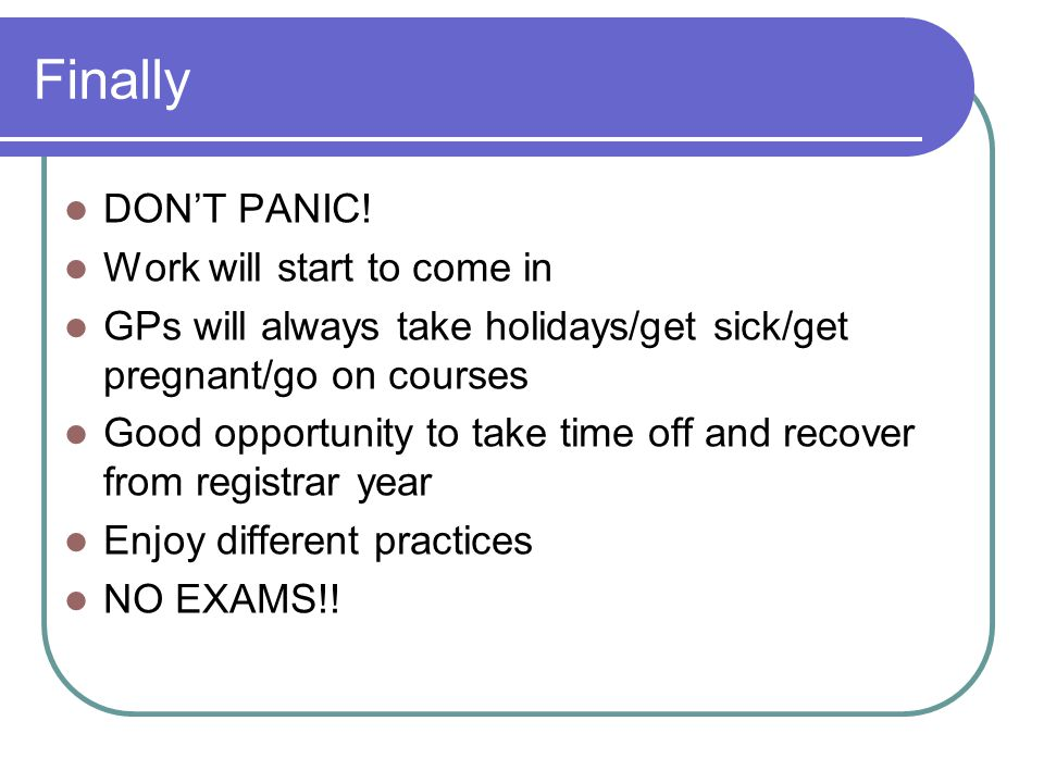 Finally DON'T PANIC! Work will start to come in