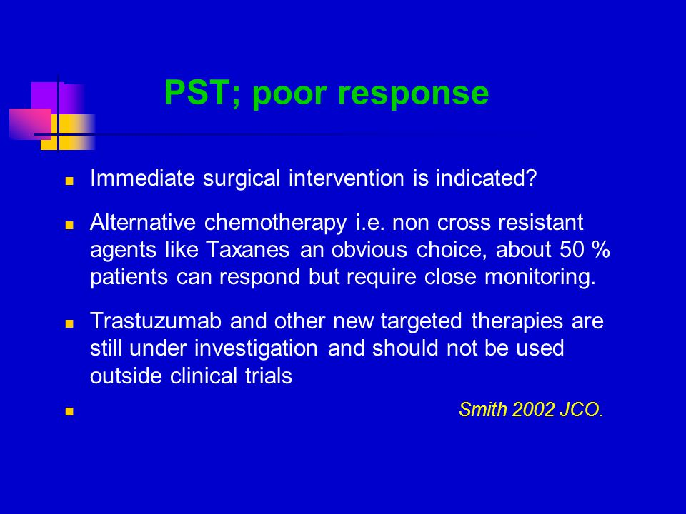 PST; poor response Immediate surgical intervention is indicated