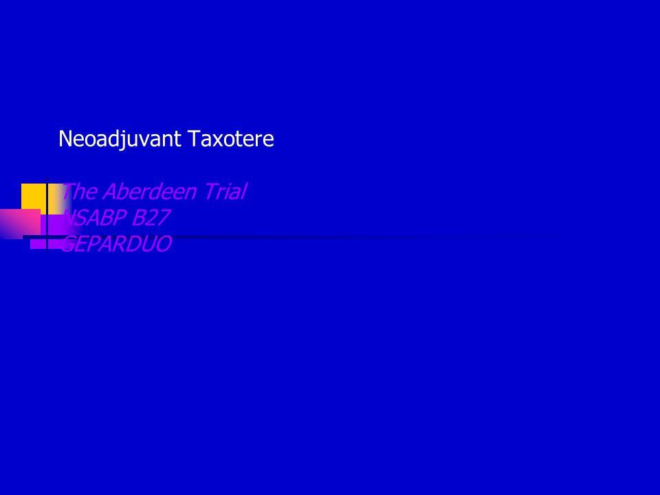 Neoadjuvant Taxotere The Aberdeen Trial NSABP B27 GEPARDUO