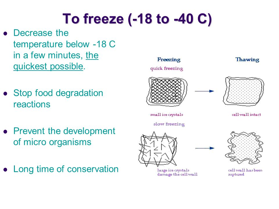 To freeze (-18 to -40 C) Decrease the temperature below -18 C in a few minutes, the quickest possible.