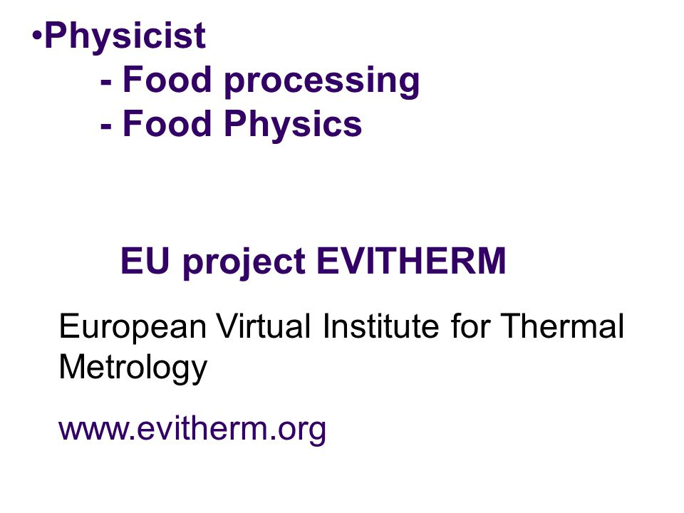 Physicist - Food processing - Food Physics
