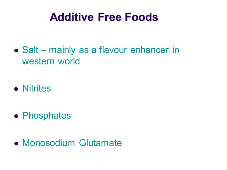 Additive Free Foods Salt – mainly as a flavour enhancer in western world.