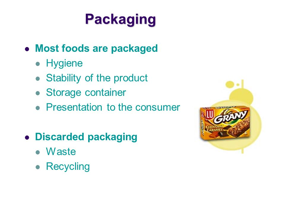 Packaging Most foods are packaged Hygiene Stability of the product