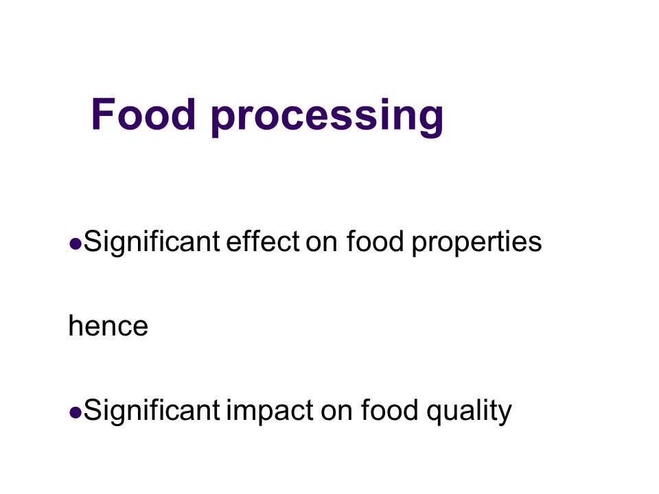 Food processing Significant effect on food properties hence