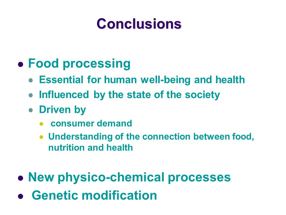 Conclusions Food processing New physico-chemical processes