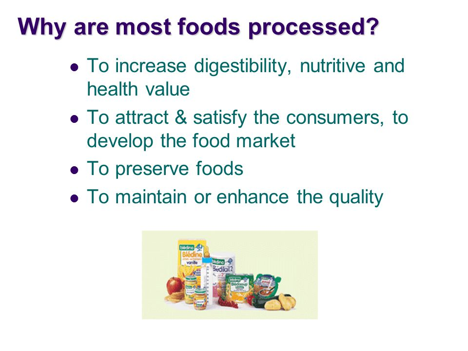 Why are most foods processed