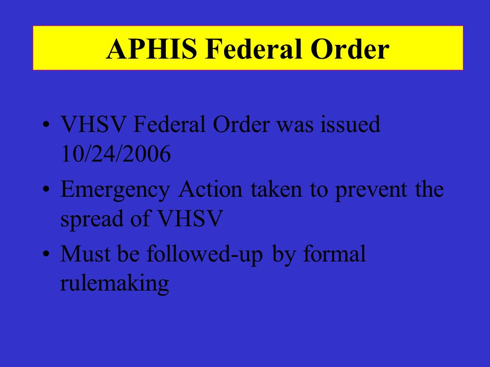 APHIS Federal Order VHSV Federal Order was issued 10/24/2006