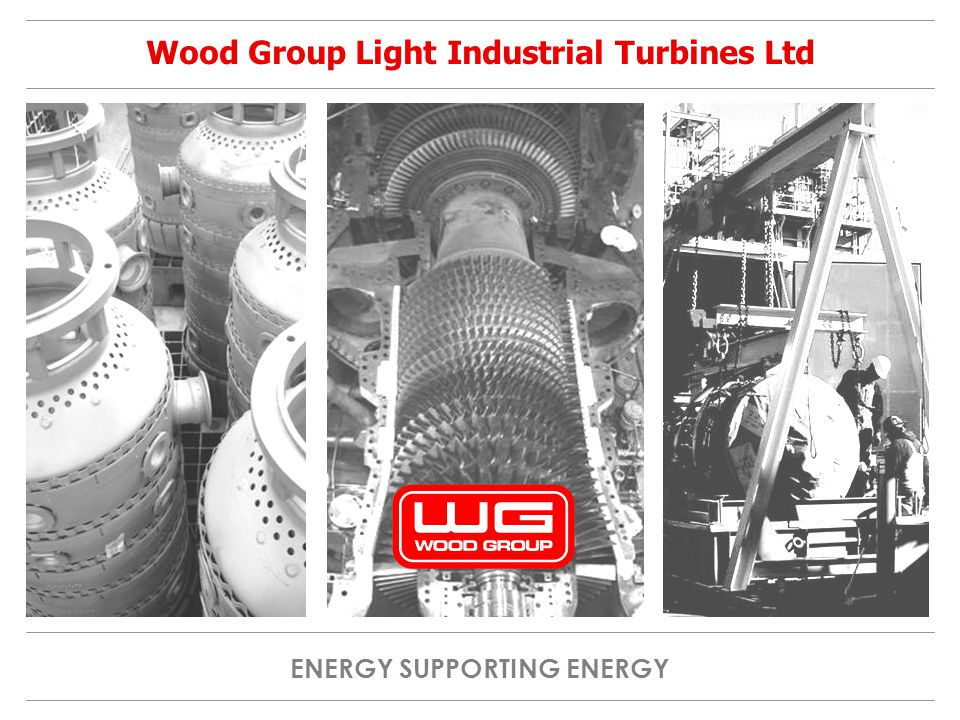 ENERGY SUPPORTING ENERGY Wood Group Light Industrial Turbines Ltd