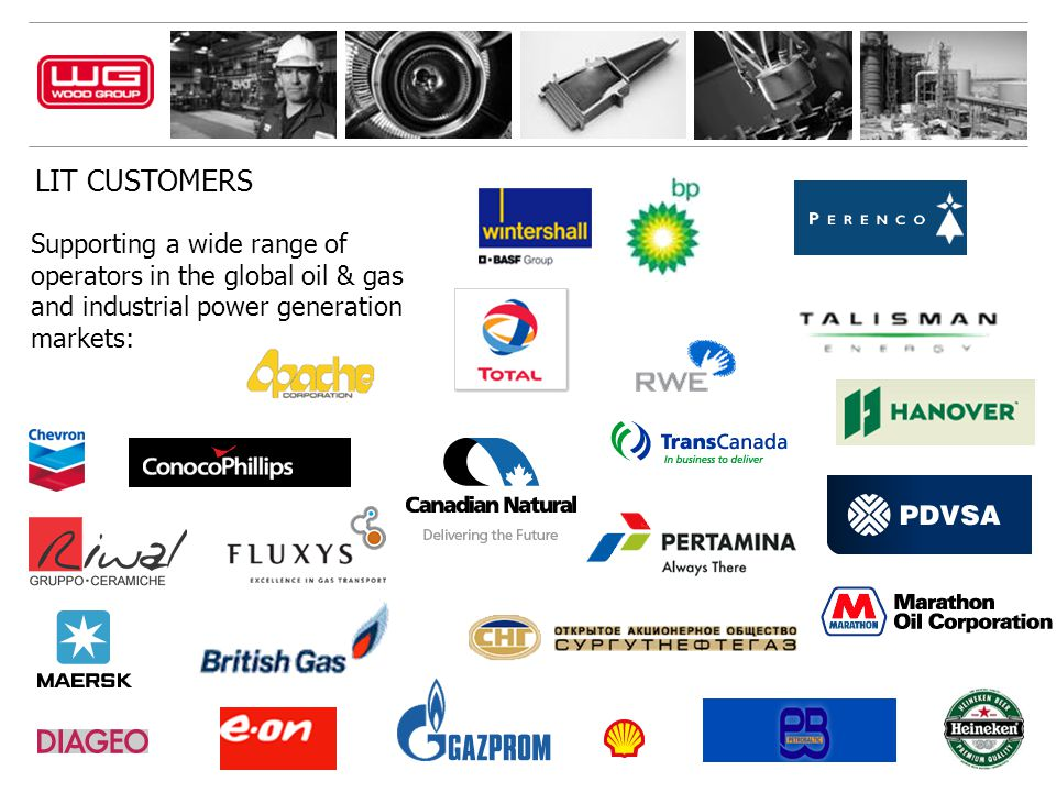 LIT CUSTOMERS Supporting a wide range of operators in the global oil & gas and industrial power generation markets: