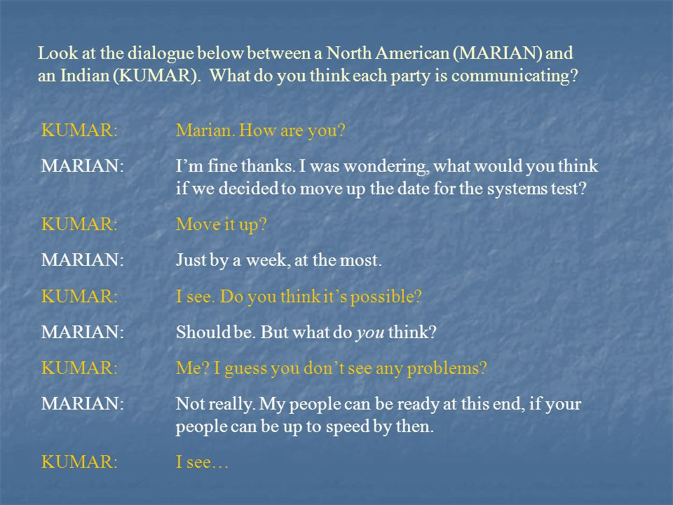 Look at the dialogue below between a North American (MARIAN) and an Indian (KUMAR). What do you think each party is communicating
