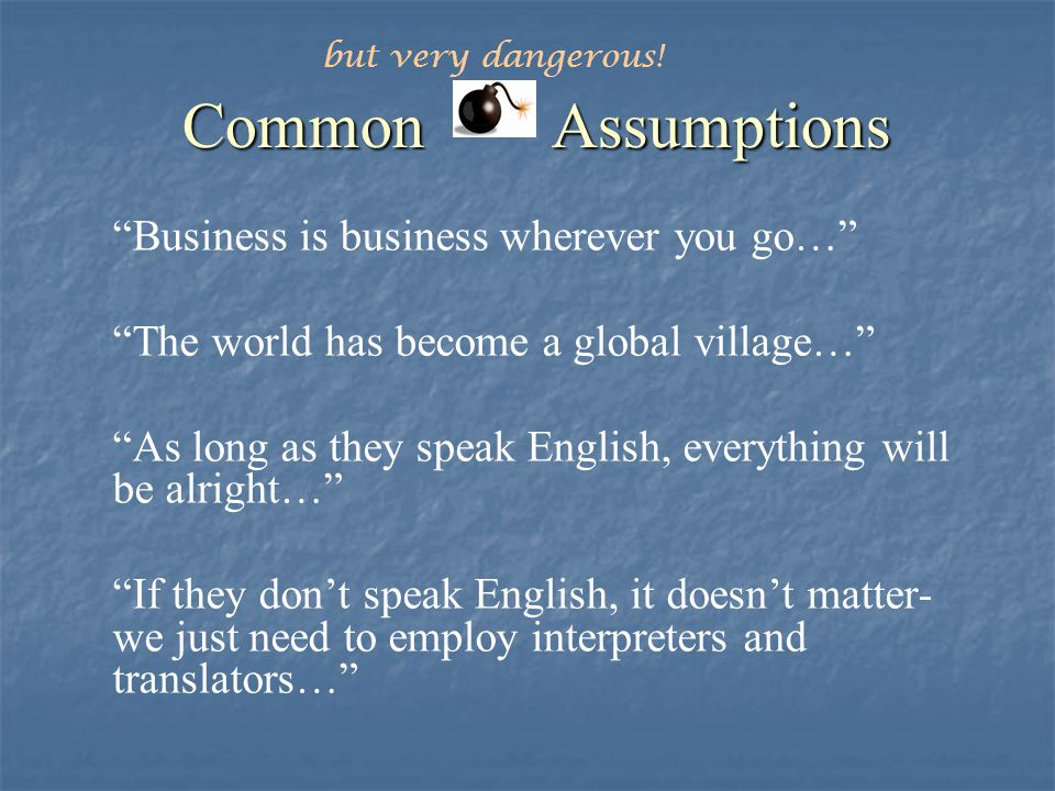 Common Assumptions The world has become a global village…