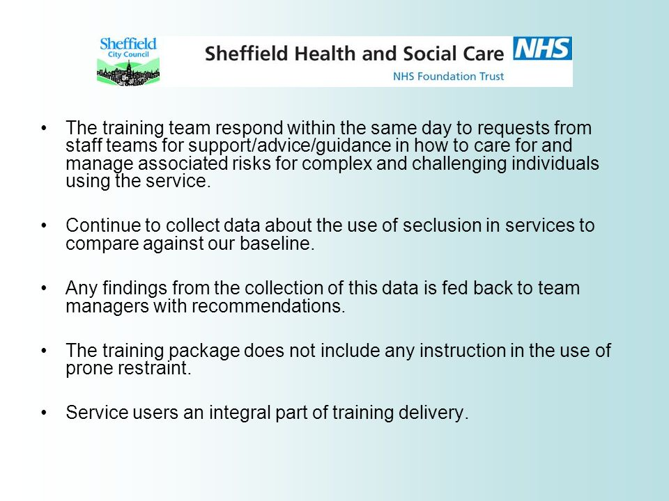The training team respond within the same day to requests from staff teams for support/advice/guidance in how to care for and manage associated risks for complex and challenging individuals using the service.