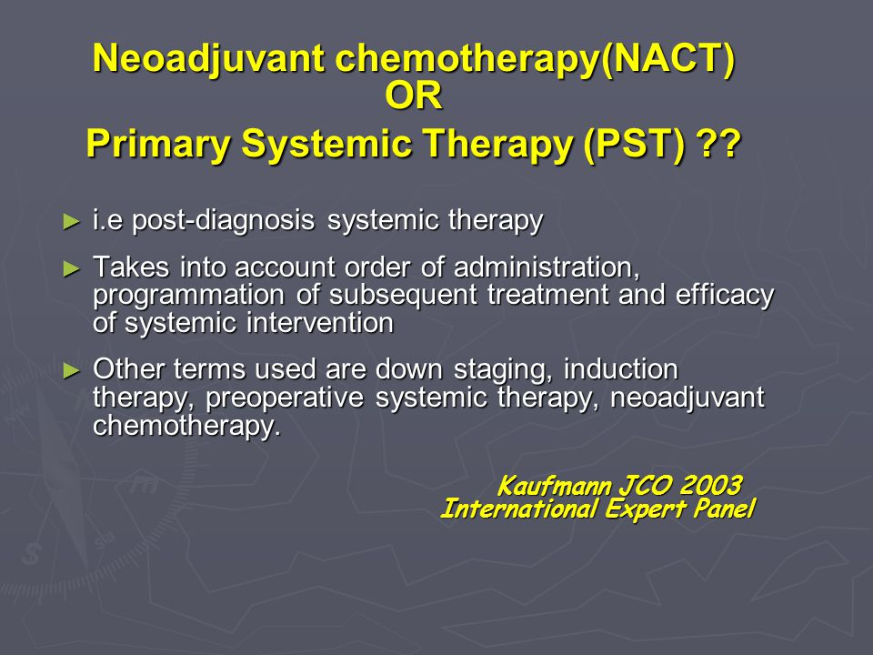 Neoadjuvant chemotherapy(NACT) OR Primary Systemic Therapy (PST)