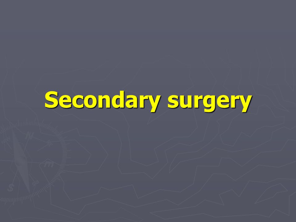 Secondary surgery