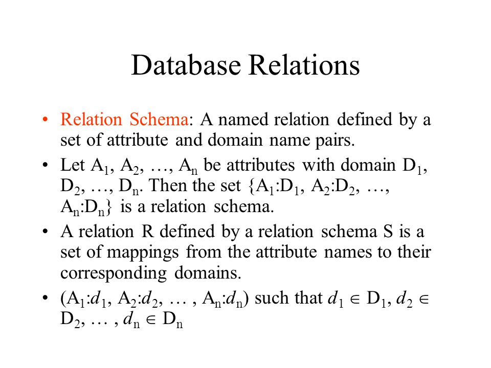 Database Relations Relation Schema: A named relation defined by a set of attribute and domain name pairs.
