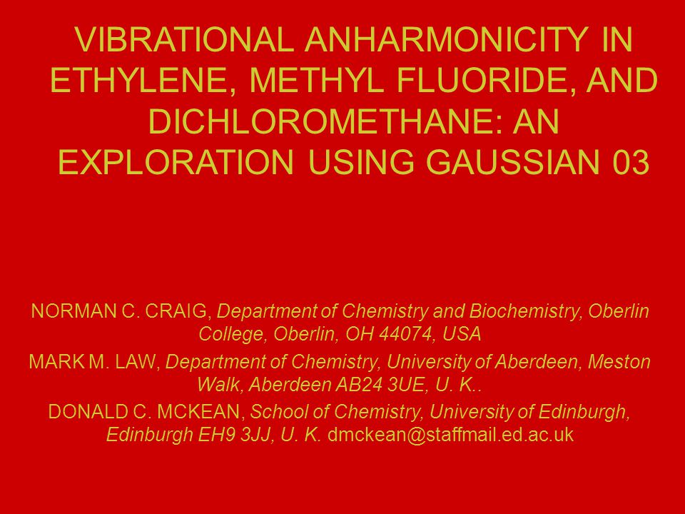 VIBRATIONAL ANHARMONICITY IN ETHYLENE, METHYL FLUORIDE, AND DICHLOROMETHANE: AN EXPLORATION USING GAUSSIAN 03