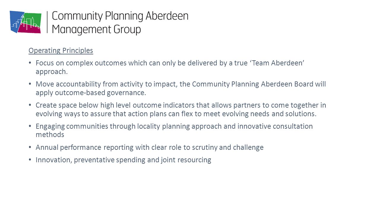 Operating Principles Focus on complex outcomes which can only be delivered by a true 'Team Aberdeen' approach.