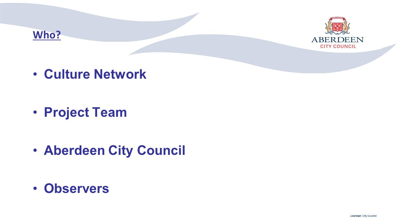 Who Culture Network Project Team Aberdeen City Council Observers