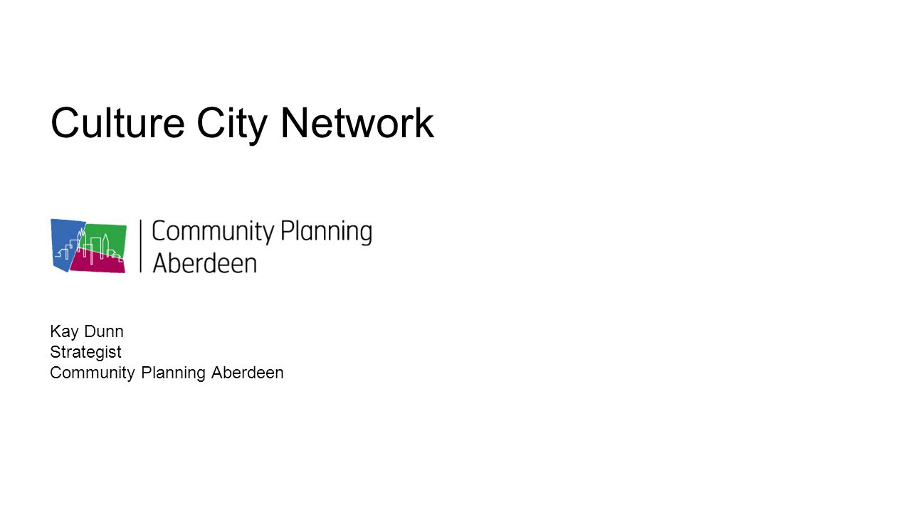 Culture City Network Kay Dunn Strategist Community Planning Aberdeen