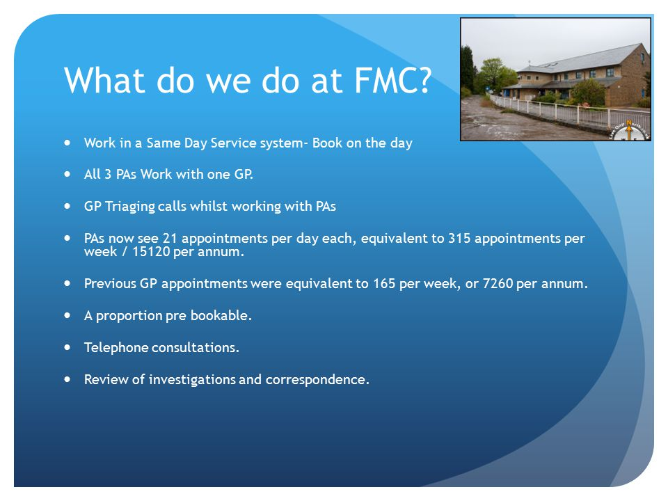 What do we do at FMC Work in a Same Day Service system- Book on the day. All 3 PAs Work with one GP.