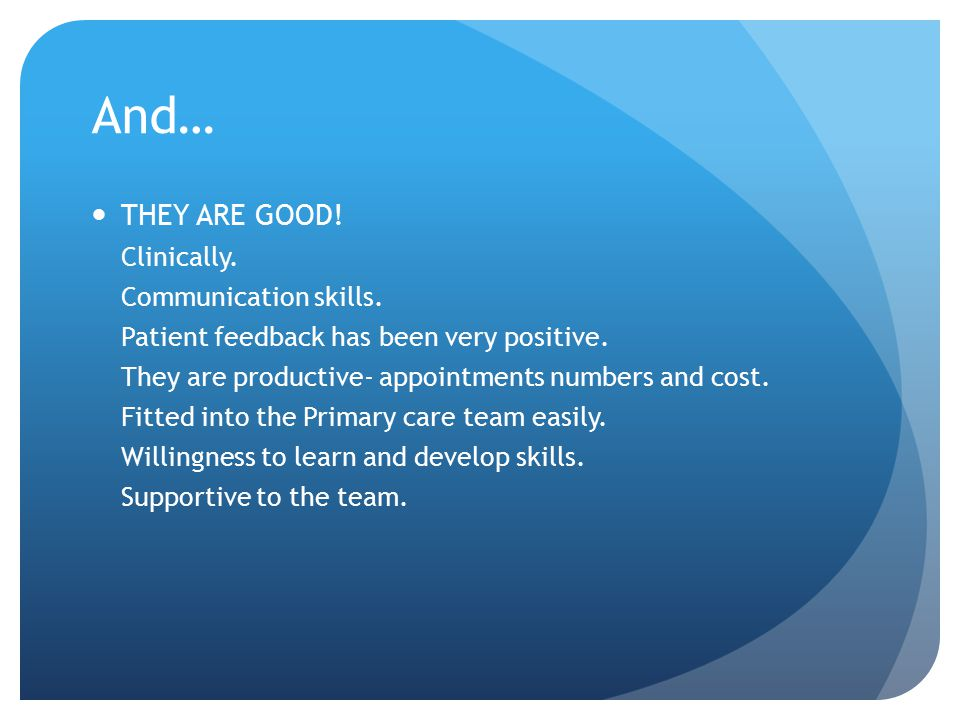 And… THEY ARE GOOD! Clinically. Communication skills.