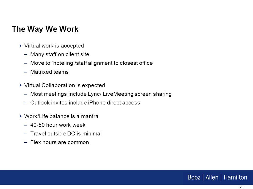 The Way We Work Virtual work is accepted Many staff on client site