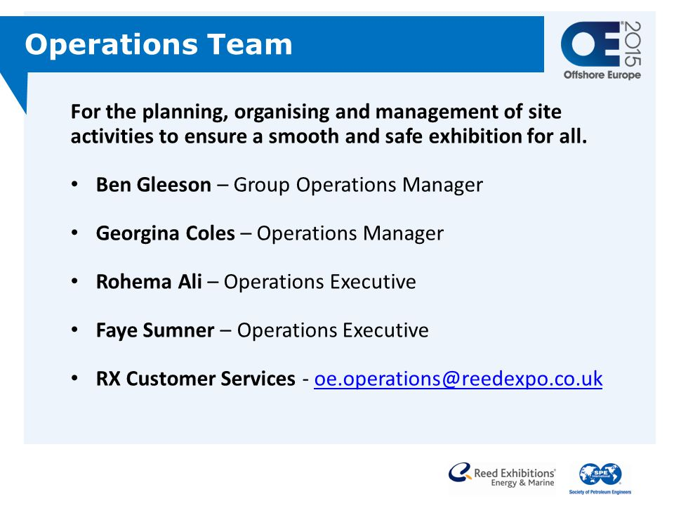 Operations Team For the planning, organising and management of site activities to ensure a smooth and safe exhibition for all.