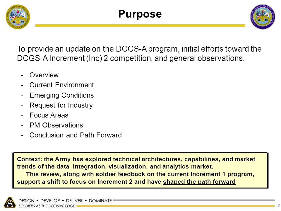 Purpose To provide an update on the DCGS-A program, initial efforts toward the DCGS-A Increment (Inc) 2 competition, and general observations.