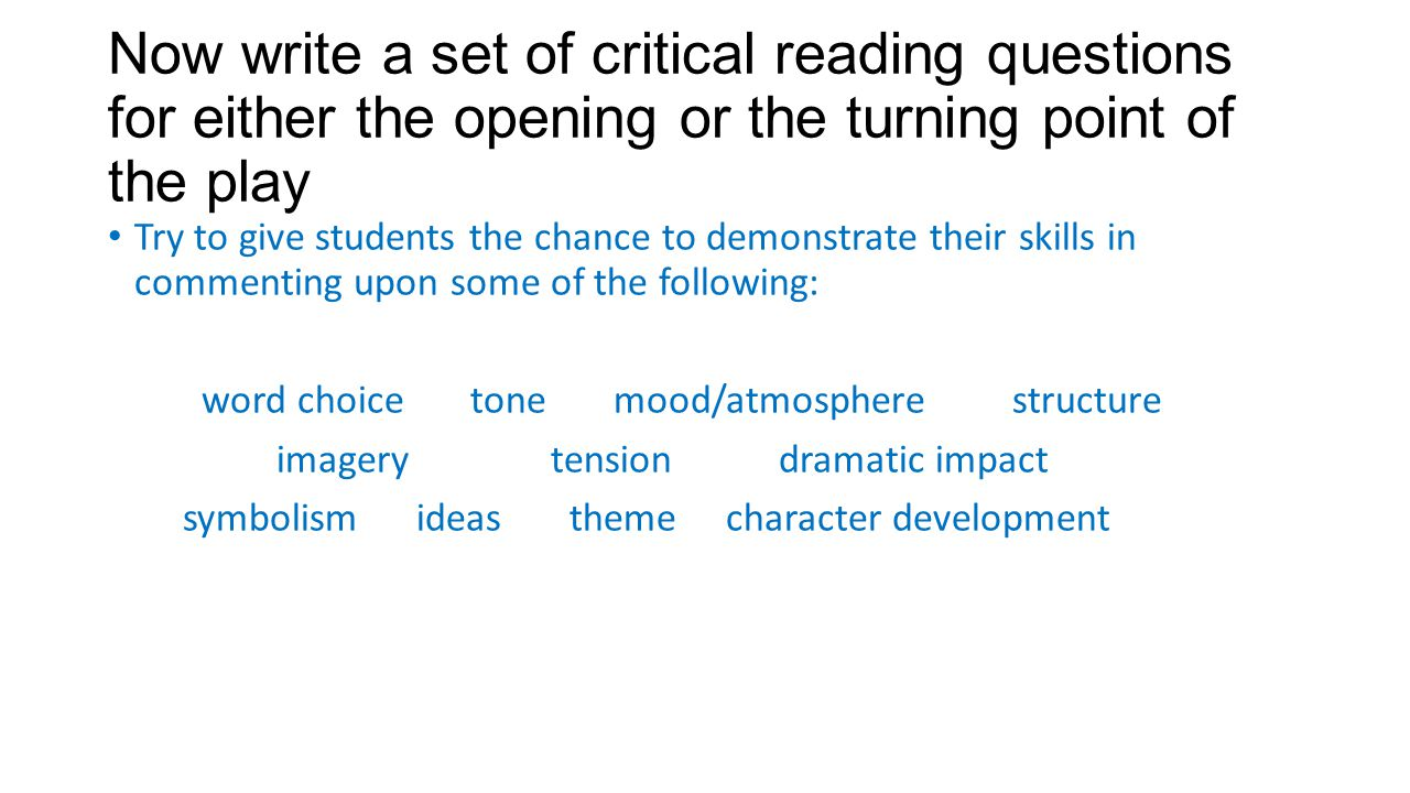 Now write a set of critical reading questions for either the opening or the turning point of the play