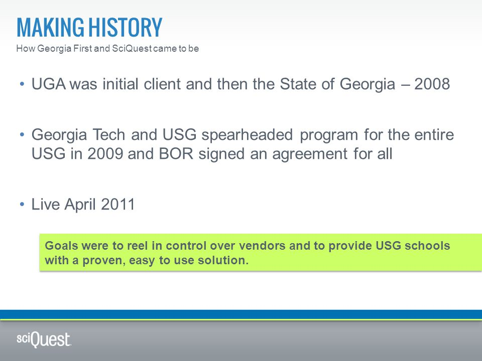 Making history How Georgia First and SciQuest came to be. UGA was initial client and then the State of Georgia – 2008.