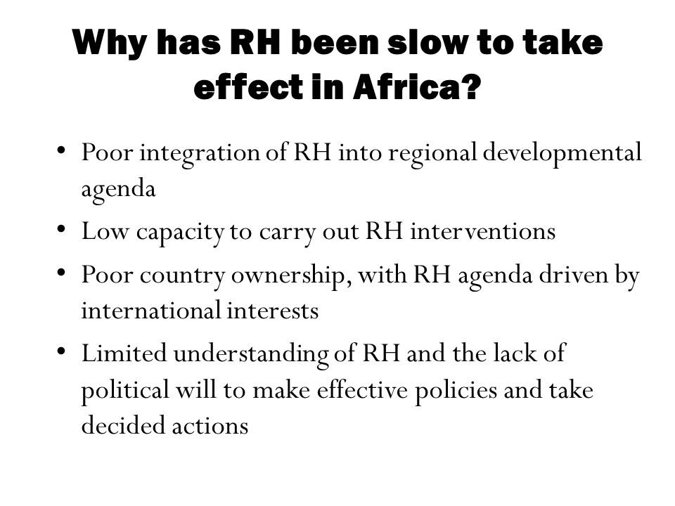 Why has RH been slow to take effect in Africa