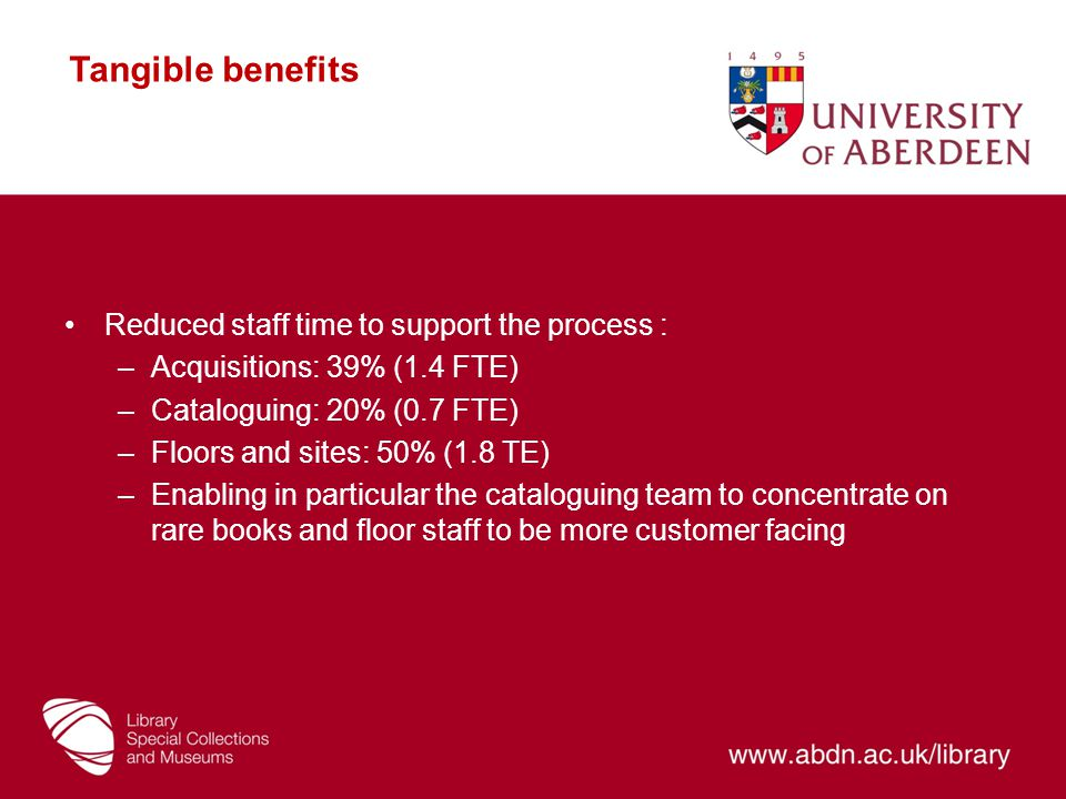 Tangible benefits Reduced staff time to support the process :