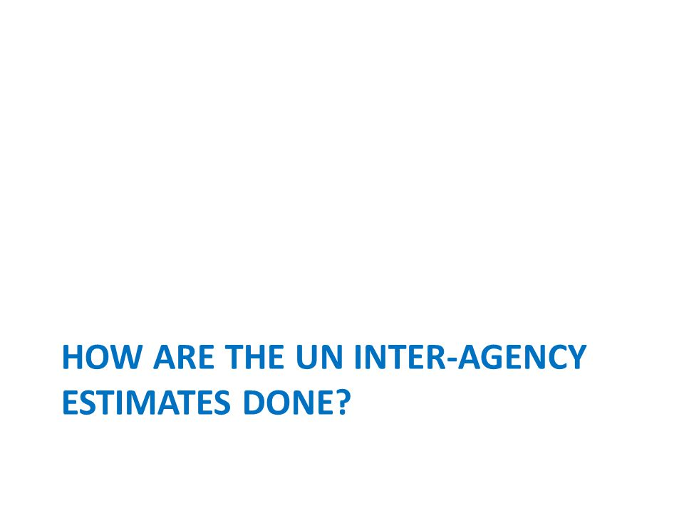 How are the UN inter-agency estimates done