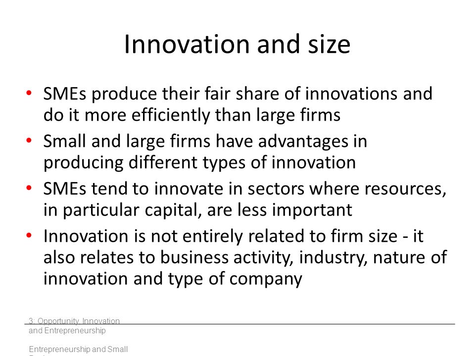Innovation and size SMEs produce their fair share of innovations and do it more efficiently than large firms.