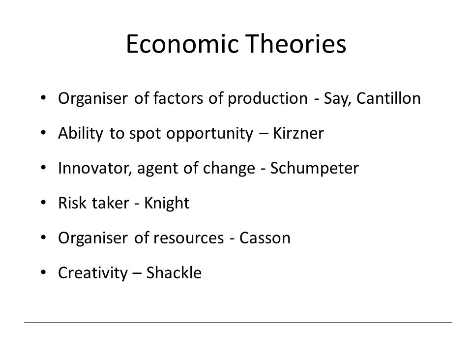 Economic Theories Organiser of factors of production - Say, Cantillon