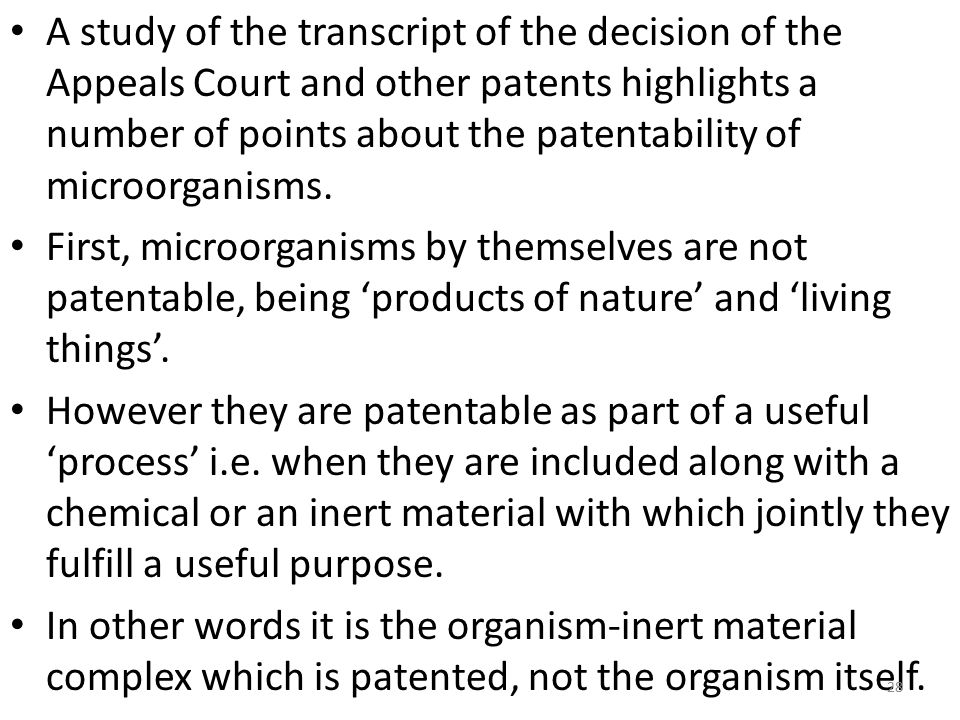 A study of the transcript of the decision of the Appeals Court and other patents highlights a number of points about the patentability of microorganisms.