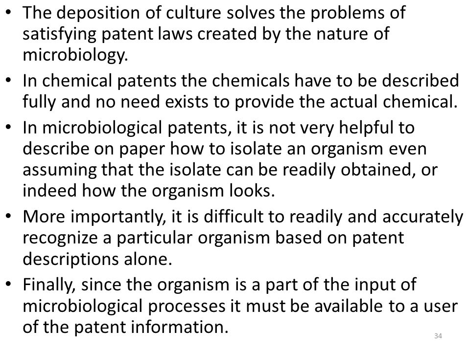 The deposition of culture solves the problems of satisfying patent laws created by the nature of microbiology.