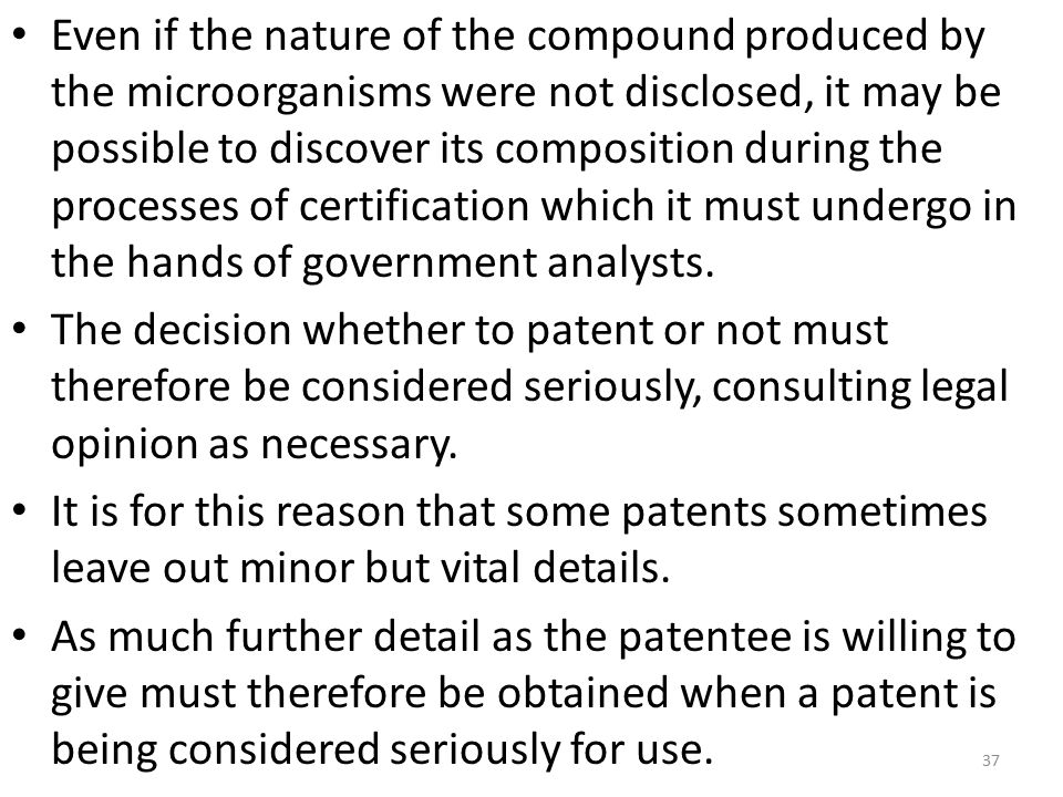 Even if the nature of the compound produced by the microorganisms were not disclosed, it may be possible to discover its composition during the processes of certification which it must undergo in the hands of government analysts.