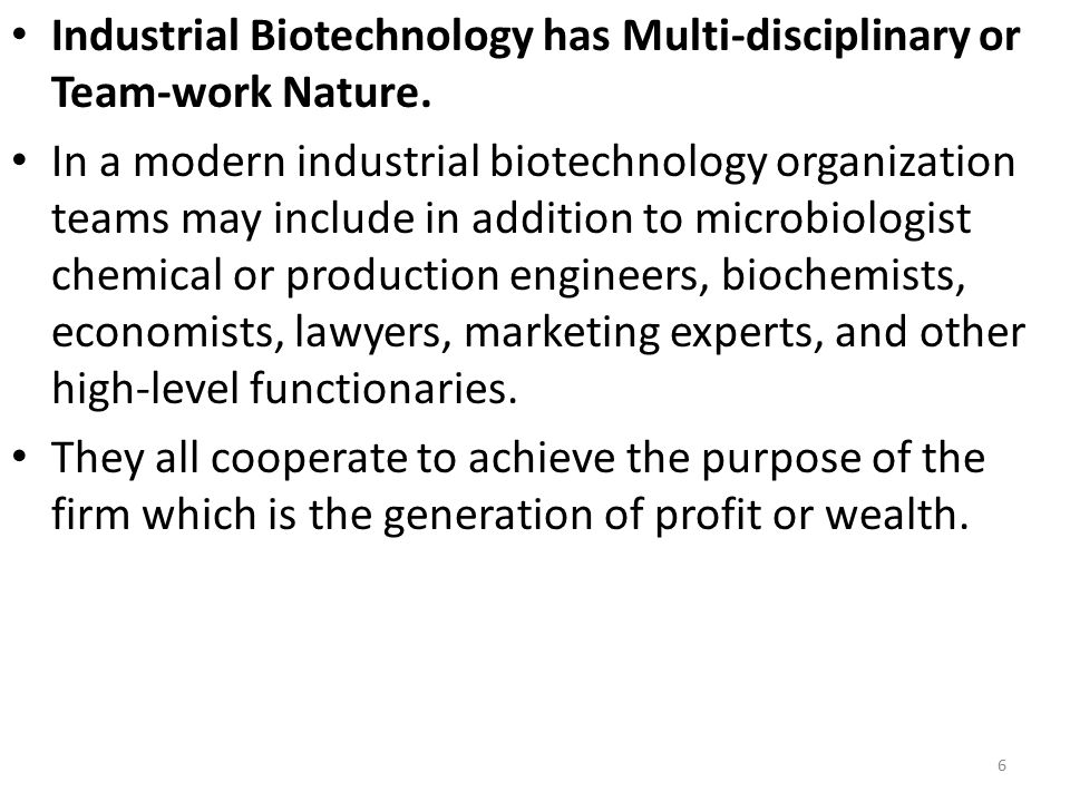 Industrial Biotechnology has Multi-disciplinary or Team-work Nature.